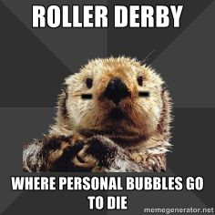 Roller Derby Otter - Roller Derby Where Personal Bubbles go to die
