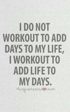 I do not workout to add days to my life, I workout to add life to my days #fitness #inspiration #workout https://www.musclesaurus.com