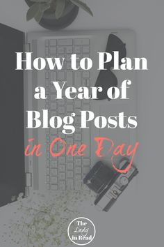 How to Plan a Year of Blog Posts in One Day | TheLadyinRead.com | blog post ideas, blogging tips, blog post planner