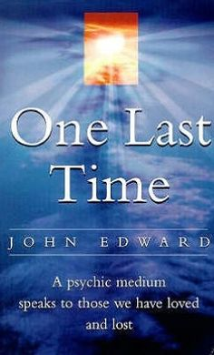 One Last Time : A Psychic Medium Speaks to Those We Have Loved and Lost