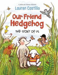 Our friend the hedgehog by Lauren Castillo. (New York : Alfred A. Knopf, 2020). When a storm separates Hedgehog from her lifelong friend, Mutty, she bravely sets out to find him and makes some very good new friends in the process. Hedgehog Book, Find Your Friends, School Of Visual Arts, National Book Award, Hens And Chicks, Children's Picture Books, Chapter Books, Fantasy Books, Book Recommendations
