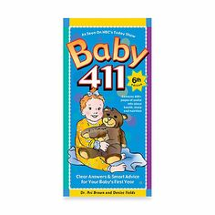 Baby 411: Clear Answers & Smart Advice for Your Baby's First Year, 6th Edition - buybuyBaby.com ...this is the only book we reference.