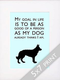 Dog Quotes German Shepherd Print My Goal In Life Is To by ShopBee, $24.00