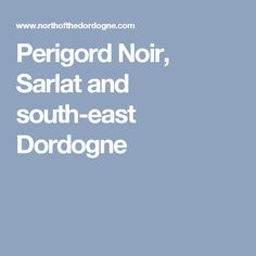 Perigord Noir, Sarlat and south-east Dordogne