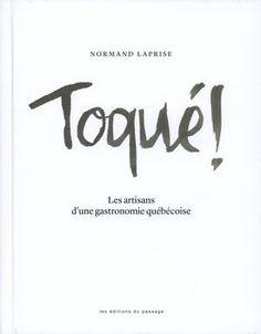 Toqué ! : les artisans d'une gastronomie québécoise