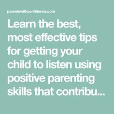 Learn the best, most effective tips for getting your child to listen using positive parenting skills that contribute to your child's emotional health.