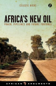Africa's New Oil: Power, Pipelines and Future Fortunes, Hicks