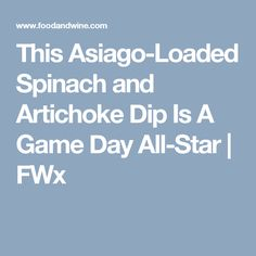 This Asiago-Loaded Spinach and Artichoke Dip Is A Game Day All-Star | FWx