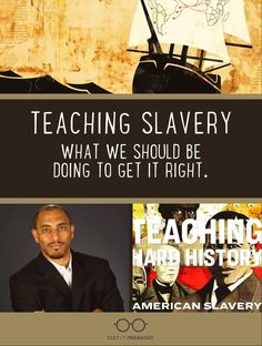 Learn about the Framework for Teaching American Slavery that includes resources and guidelines for history teachers: a list of 10 key concepts and 21 summary objectives, over 100 primary source texts, videos, inquiry design models, and a podcast. | Cult of Pedagogy