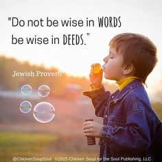 """""""Do not be wise in words be wise in deeds."""" ~Jewish Proverb"""