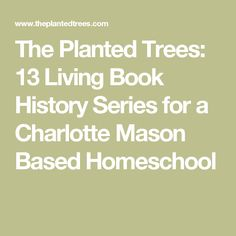 The Planted Trees: 13 Living Book History Series for a Charlotte Mason Based Homeschool