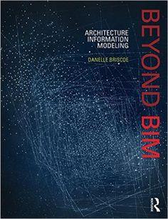 Beyond BIM: Architecture Information Modeling: Danelle Briscoe: 9781138782495: Amazon.com: Books