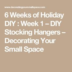6 Weeks of Holiday DIY : Week 1 – DIY Stocking Hangers – Decorating Your Small Space