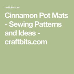 Cinnamon Pot Mats - Sewing Patterns and Ideas - craftbits.com