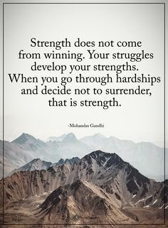 Strength does not come from winning. Your struggles develop your strengths. When you go through hardships, and decide not to surrender, that is strength. - Mohandas Gandhi #powerofpositivity #positivewords #positivethinking #inspirationalquote #motivationalquotes #quotes #life #love #hope #faith #respect #strength #win #struggles #hardships #decide #surrender