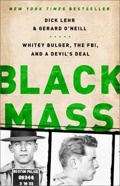 Black mass : Whitey Bulgar, the FBI, and a devil's deal / Dick Lehr and Gerard O'Neill.