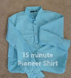 15 Minute Pioneer Trek Shirt. She has several great ideas for ma and pa's