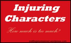 Injuring Characters: How much is too much?