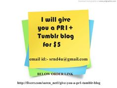 I will give you a PR1+ Tumblr blog for $5   http://fiverr.com/suren_net1/give-you-a-pr1-tumblr-blog