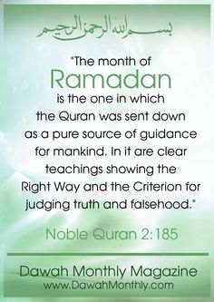 Qur'an al-Baqarah (The Cow) 2:185: The month of Ramadhan in which was revealed the Qur'an, a guidance for the people and clear proofs of guidance and criterion. So whoever sights [the new moon of] the month, let him fast it; and whoever is ill or on a journey - then an equal number of other days. Allah intends for you ease and does not intend for you hardship and [wants] for you to complete the period and to glorify Allah for that [to] which He has guided you; and perhaps you will be…