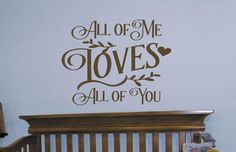 All of me LOVES all of you Vinyl Lettering wall decals baby wedding nursery home words design bedroom graphics Home decor itswritteninvinyl by itswritteninvinyl on Etsy