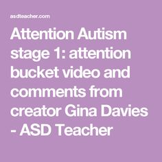 Attention Autism stage 1: attention bucket video and comments from creator Gina Davies - ASD Teacher