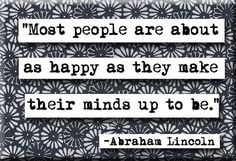 #MorningThoughts #Quote Most people are about as happy as they make their minds up to be