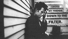 """""""I smoke my friends down to the filter."""" - Tom Waits [1220x718] [OC] http://ift.tt/2C3mgQO quotes"""