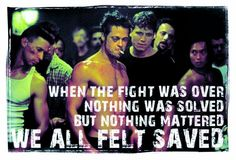 When the fight was over, Nothing was solved but nothing mattered. We all felt saved.