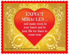 Let your heart be open to MIRACLES!  #love #heart #miracles #believeandcreate