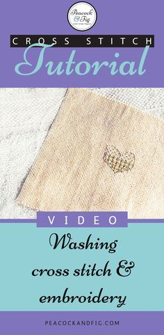 Cross stitch tutorial about how to wash your cross stitch and embroidery when finished, and why you should wash it