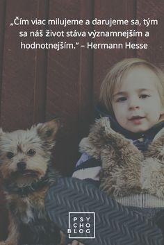 """""""Čím viac milujeme a darujeme sa, tým sa náš život stáva významnejším a hodnotnejším."""" – Hermann Hesse #vyroky #myslienky #citaty #mudrosti"""