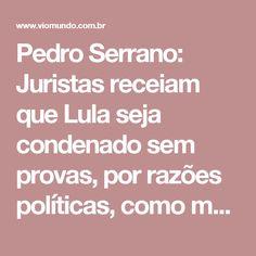 Pedro Serrano: Juristas receiam que #Lula seja condenado sem provas, por razões políticas, como medida de exceção - #Viomundo - O que você não vê na mídia ~ #PelaDemocracia #Brasil