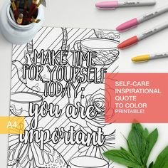 Adult color book inspirational quote take time for yourself: you are important with teacups and flower art. Make your own inspirational art!!  #selfcare #quotes #colorpage #colorquote #adultcolorpage