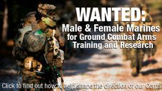 The Marine Corps needs male and female Marine volunteers for a task force created to test the integration of women into ground combat arms units and jobs.
