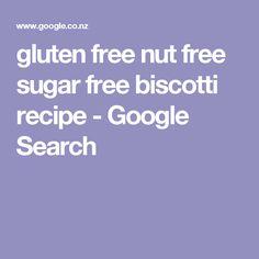 gluten free nut free sugar free biscotti recipe - Google Search