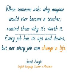 When someone asks why anyone would ever become a teacher, remind them why it's worth it. Every job has its ups and downs, but not every job can change a life. Improve English Speaking, Learn English, Have A Great Sunday, Motivational, Inspirational Quotes, Becoming A Teacher, Thought Of The Day, Ups And Downs, Inspiring Quotes About Life