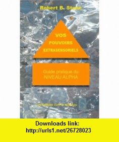 Vos pouvoirs extrasensoriels (French Edition) (9782884480147) Robert Stone , ISBN-10: 2884480145  , ISBN-13: 978-2884480147 ,  , tutorials , pdf , ebook , torrent , downloads , rapidshare , filesonic , hotfile , megaupload , fileserve