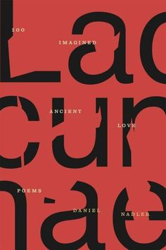 Lacunae: Imagined Translations of One Hundred Ancient Love Poems