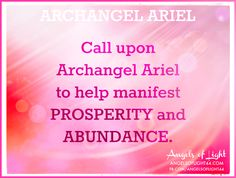 Call upon ARCHANGEL ARIEL to help manifest PROSPERITY and ABUNDANCE