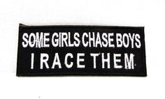"""Some girls chase boys I race them Iron on Small Badge Patch for Motorcycle Biker Vest SB1024. Size 3-3/4"""" x 1-1/2"""" Embroidered patches for jacket vest or shirt. High quality stitching. Sealed back to"""