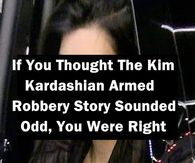If You Thought The Kim Kardashian Armed Robbery Story Sounded Odd, You Were Right