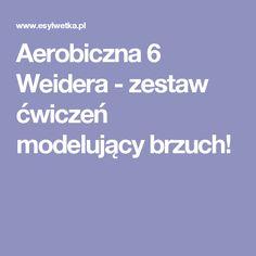 Aerobiczna 6 Weidera - zestaw ćwiczeń modelujący brzuch!