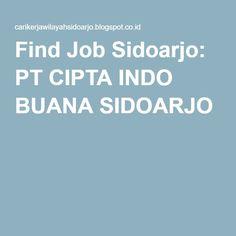 Find Job Sidoarjo: PT CIPTA INDO BUANA SIDOARJO