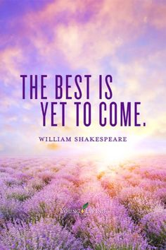 Best is Yet to Come SpreadTheHealthTeam.com/KathyHerzog Young Living Independent Distributor 1420357 http://yl.pe/fjq                                                                                                                                                                                 More