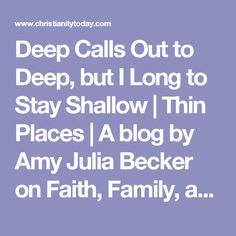 Deep Calls Out to Deep, but I Long to Stay Shallow | Thin Places | A blog by Amy Julia Becker on Faith, Family, and Disability.