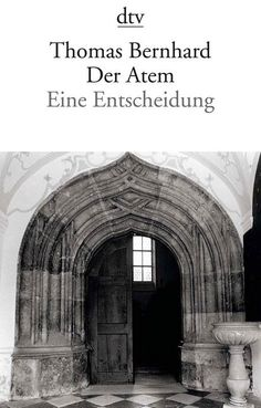 Thomas Bernhard | Der Atem: Eine Entscheidung (1978)