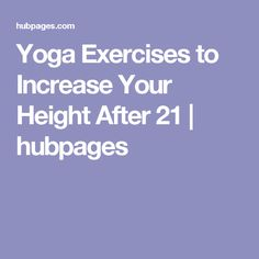 Yoga Exercises to Increase Your Height After 21 | hubpages