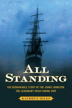 New 2/1/13. All Standing: The Remarkable Story of the Jeanie Johnston, the Legendary Irish Famine Ship by Kathryn Miles