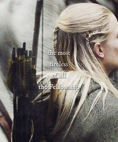 Legolas- It's true because Elves don't wear out easily because everything takes less effort for them than for any other race in Middle Earth.